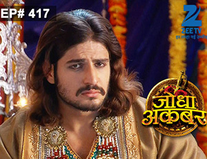 Jodha Akbar - Episode 417 - January 12, 2015
