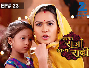 Ek Tha Raja Ek Thi Rani - Episode 23 - Full Episode