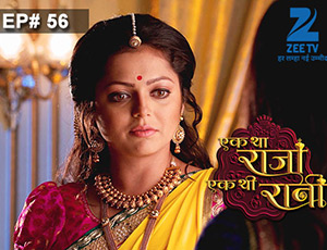 Ek Tha Raja Ek Thi Rani - Episode 56 - Full Episode