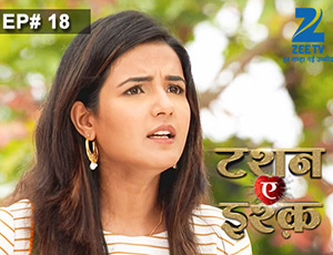Tashan-e-Ishq - Episode 18 - Full Episode