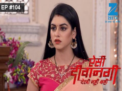 Aisi Deewangi...Dekhi Nahi Kahi - Episode 104 - October 11, 2017 - Full Episode