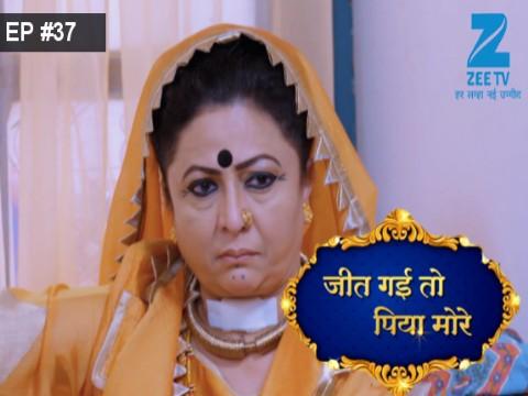 Jeet Gayi Toh Piyaa Morre - Episode 37 - October 10, 2017 - Full Episode
