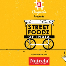 LF Originals Launches New Show 'Street Foodz of India' With Nutrela