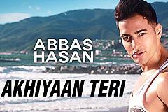 Akhiyaan Teri - Abbas Hasan