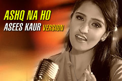 Ashq Na Ho Asees Kaur Version