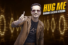Hug Me - Raghav Sachar Version
