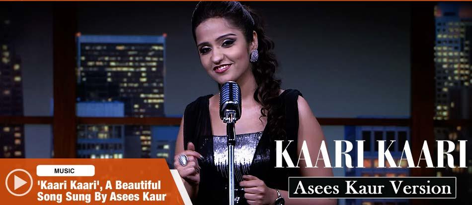 Kaari Kaari - Asees Kaur Version