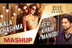 Kaala Chashma & Teri Khair Mangdi Mashup