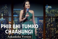 Phir Bhi Tumko Chaahungi - Aakanksha Version