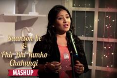 Saanson Ke And Phir Bhi Tumko Chahungi Mashup