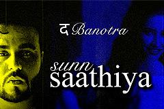 Sunn Saathiya - Da Banotra