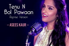 Tenu Na Bol Pawaan Reprise Version - Asees Kaur