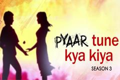 Pyaar Tune Kya Kiya - Season 03
