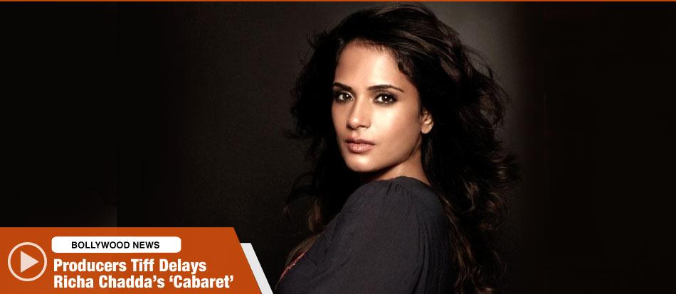 Producers Tiff Delays Richa Chadda's 'Cabaret'