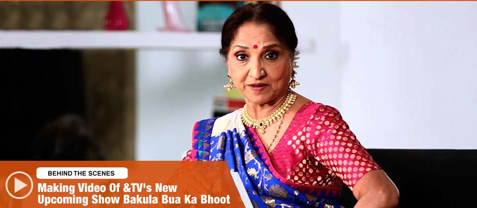 The Making | Bakula Bua Ka Bhoot | Starts 24th June, Sat - Sun, 8 PM on &TV